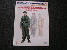SOLDATS DES DEUX GUERRES 10 Lieutenant Alpin Waffen SS Balkans 1944 Armée Allemande Guerre 40 45 Uniformes Uniformologie - Guerra 1939-45