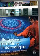 Histoire D'un Pionnier De L'informatique, Par BELTRAN Et GRISET, 40 Ans De Recherche à L'Inria, 2007, 286 Pages, - Informatique