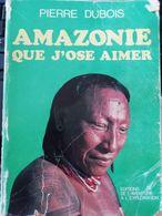 AMAZONIE QUE J OSE AIMER - Livres, BD, Revues