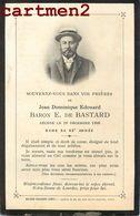 FAIRE-PART DE DECES BARON E. DE BASTARD JEAN DOMINIQUE EDOUARD NOBLESSE FAMILLE ROYALE GENEALOGIE MORTUAIRE - Décès