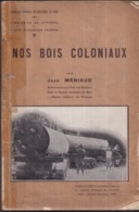 NOS BOIS COLONIAUX Par Jean MÉNIAUD - 390 Pages - 1931 - Nombreuses Photos Et Cartes - Nature