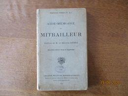 AIDE-MEMOIRE DU MITRAILLEUR CAPITAINE VIDAL  PREFACE DE M. LE GENERAL GUNTZ LIBRAIRIE MILITAIRE BERGER LEVRAULT 1936 - Französisch