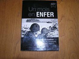 UN MOIS EN ENFER Bataille Des Ardennes En Province De Luxembourg Guerre 40 45 Témoignages Hotton Bande Lutrebois Tailles - Guerre 1939-45