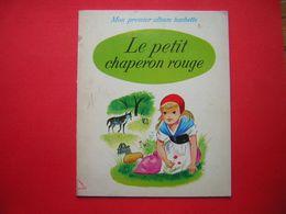LE PETIT CHAPERON ROUGE MON PREMIER ALBUM HACHETTE 1972  IMAGES DE R SIMON - Bücher, Zeitschriften, Comics