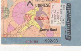 BIGLIETTO D INGRESSO STADIO CALCIO- UDINESE-BRESCIA - CAMPIONATO 1992-93 ( SENZA SCRITTE) - Toegangskaarten
