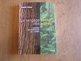LE LANGAGE SECRET DES ARBRES S'Inspirer Des Merveilles De La Forêt Nature Bois Arbre Vertus Médicinales Symbolique Arbre - Nature