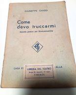 Giuseppe Chiodi - COME DEVO TRUCCARMI - Metodo Pratico Per Filodrammatiche -  Ediz. 1940 - Books, Magazines, Comics
