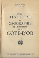 21 PETITE HISTOIRE GEOGRAPHIQUE DU DEPARTEMENT  COTE D OR  Par MARIUS PEYRE En1927 - Bourgogne