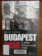 BUDAPEST 1956 - La Tragédie Telle Que Je L'ai Vue Et Vécue Par André Farkas - Histoire