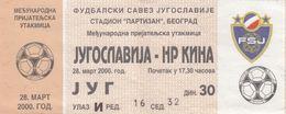 Ticket Yugoslavia Vs China 2000. National Team Football Match - Tickets D'entrée