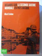 REGARDS SUR LA SECONDE GUERRE MONDIALE EN PAYS BASQUE - MIXEL ESTEBAN - ELKAR HISTOIRE - 2013 - Geschichte