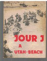 Militaria JOUR J A UTAH-BEACH Collectif Du Musée Du Débarquement De 1973,orné De Nombreuses Photos - Livres