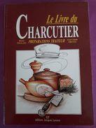 N0043 - Le Livre Du CHARCUTIER - PREPARATIONS TRAITEUR - Métier Laboratoire .. Produits Techniques Recettes .. ++++ - Gastronomie