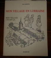 Mon Village En Lorraine Suivi Du Village Qui Meurt Avec 21 Planches Pour Reconstituer Ce Village.Jean Morette. - Lorraine - Vosges