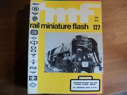 RAIL MINIATURE FLASH N°127 DE JUIN 1973 CONSTRUCTION EN H0 D UNE 3 1200 NORD / LE RESEAU DES CHEMINS DE FER PICARDS... - Trains