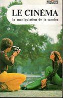 Le Cinéma La Manipulation De La Caméra  Editions Marabout 1973 - Audio-Visual