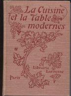La Cuisine Et La Table Modernes - LAROUSSE - DEBUT 20ème - NOMBREUSES ILLUSTRATIONS - Gastronomie