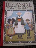 Bécassine Pendant La Guerre/ Henri Gautier, éditeur-Hachette, 2012 - Bécassine