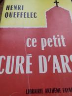 Ce Petit Curé D'ars HENRI QUEFFELEC Fayard 1959 - Livres, BD, Revues