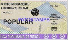 136261 ARGENTINA TUCUMAN SPORTS SOCCER FUTBOL PARTIDO INTERNACIONAL ARGENTINA VS POLONIA TICKET NO POSTAL POSTCARD - Zonder Classificatie