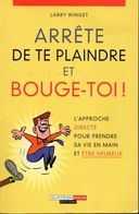 Arrête De Te Plaindre Et Bouge-toi ! De Larry Winget - Editions Quotidien Malin 2013 - Bücher, Zeitschriften, Comics