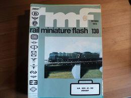 RAIL MINIATURE FLASH N°130 D OCTOBRE 1973 LA 231 K 82 JOUEF / METROPOLITAN / PL THILL A CONSTRUIT UNE 232 U 1 EN H0... - Trains