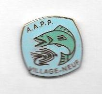 Pin's  PÊCHE  A.A.P.P.  VILLAGE - NEUF  ( 68 ) - Associations