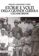 WW1 Prima Guerra.Storie E Volti Della Grande Guerra.I Legami Umani - Campo P.A. - War 1914-18