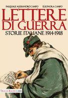 WW1 - Prima Guerra Mondiale. Lettere Di Guerra. Storie Italiane 1914-1918. Campo Pasquale Alessandro- Campo Eleonora - Guerre 1914-18