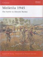 Meiktila 1945 ~ The Battle To Liberate Burma // Edward M. Young - Guerra 1939-45