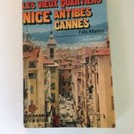 Les Vieux Quartiers De Nice, Antibes, Cannes. Felix Marino - Livres, BD, Revues