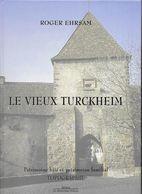 Roger Ehrsam - Le Vieux Turckheim - Patrimoine Bâti Et Patrimoine Familial - Topographie - Alsace