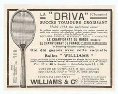 PUB PUBLICITÉ 1913 - SPORT - RAQUETTE De TENNIS LE DRIVA ( CHAMPION ) - BALLES WILLIAM'S & Co - Advertising