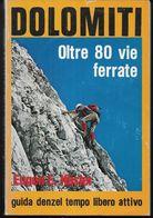 DOLOMITI - OLTRE 80 VIE FERRATE - EDIZ. GUIDE DENZEL 1983 - PAG. 160 CON CARTINE ED ILLUSTRAZIONI - USATO COME NUOVO - Toursim & Travels