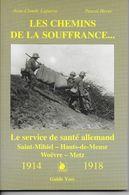 14/18 - Les Chemins De La Souffrance , Service De Santé Allemand , St MIHIEL , WOEVRE , METZ . - Guerre 1914-18