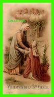 IMAGES RELIGIEUSES - VISITATION DE LA STE-VIERGE - A. & V. B EN 1902 - ÉCRITE - - Devotion Images