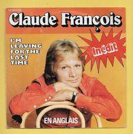 Disque Vinyle 45 Tours : CLAUDE FRANCOIS..Inédit En ANGLAIS :  L'M LEAVING FOR THE LAST TIME..Scan K  : Voir 2 Scans - Collectors
