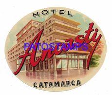 136683 ARGENTINA CATAMARCA PUBLICITY HOTEL ANCASTI LUGGAGE NO POSTAL POSTCARD - Etiquettes D'hotels