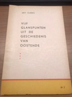 Vijf Glanspunten Uit De Geschiedenis Van Oostende ARY SLEEKS, Gesigneerd Heemkundig Boek - Oostende