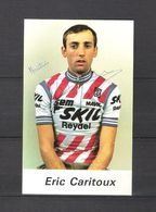 CARTE PHOTO  Format 8 X 13 / DÉDICACE D' Eric CARITOUX - Equipe SKIL - REYDEL-SEM-MAVIC 1984 - Wielrennen