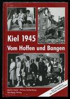 SACHBÜCHER Kiel 1945 - Vom Hoffen Und Bangen, Die Leseaktion Der Kieler Nachrichten, Von Geist/Stoltenberg, Wartberg Ver - Livres, BD, Revues
