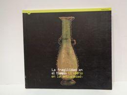 La Fragilidad En El Tiempo. El Vidrio En La Antigüedad. MAC, 2005. 118 Pàgines. - Cultura