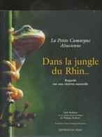 Livres - Alsace - La Petite Camargue Alsacienne - Dans La Jungle Du Rhin - Regards Sur Une Réserve Naturelle -livre+ DVD - Alsace