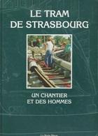 Livres - Alsace - Le Tram De Strasbourg - Un Chantier Et Des Hommes - Alsace