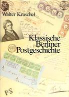 Kruschel, Walter, Klassische Berliner Postgeschichte, Leinengebunden, Berlin 1987, Sehr Gut Erhalten - Stamps