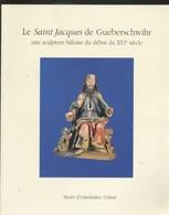 Livre - Le Saint Jacques De Gueberschwihr Une Sculpture Bâloise Du Début Du XVIe Siècle - Alsace