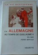 Pierre  Bertaux - La Vie Quotidienne En Allemagne Au Temps De Guillaume II En 1900 / éd. Hachette - 1962 - Geschiedenis