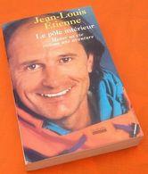 Jean-Louis Etienne  Le Pôle Intérieur  Mener Sa Vie Comme Une Aventure (1999)  342 Pages Editions Hoébeke - Aventura