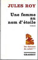 Les Chevaux Du Soleil (**) - Une Femme Au Nom D'étoile Par Jules Roy - Grasset, 1968 - Históricos