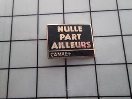 316c Pin's Pins / Beau Et Rare / THEME : MEDIAS / CHAINE DE TELE CANAL + EMISSION NULLE PART AILLEURS - Mass Media
